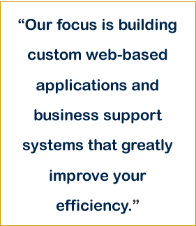 Our focus is building custom web-based applications.